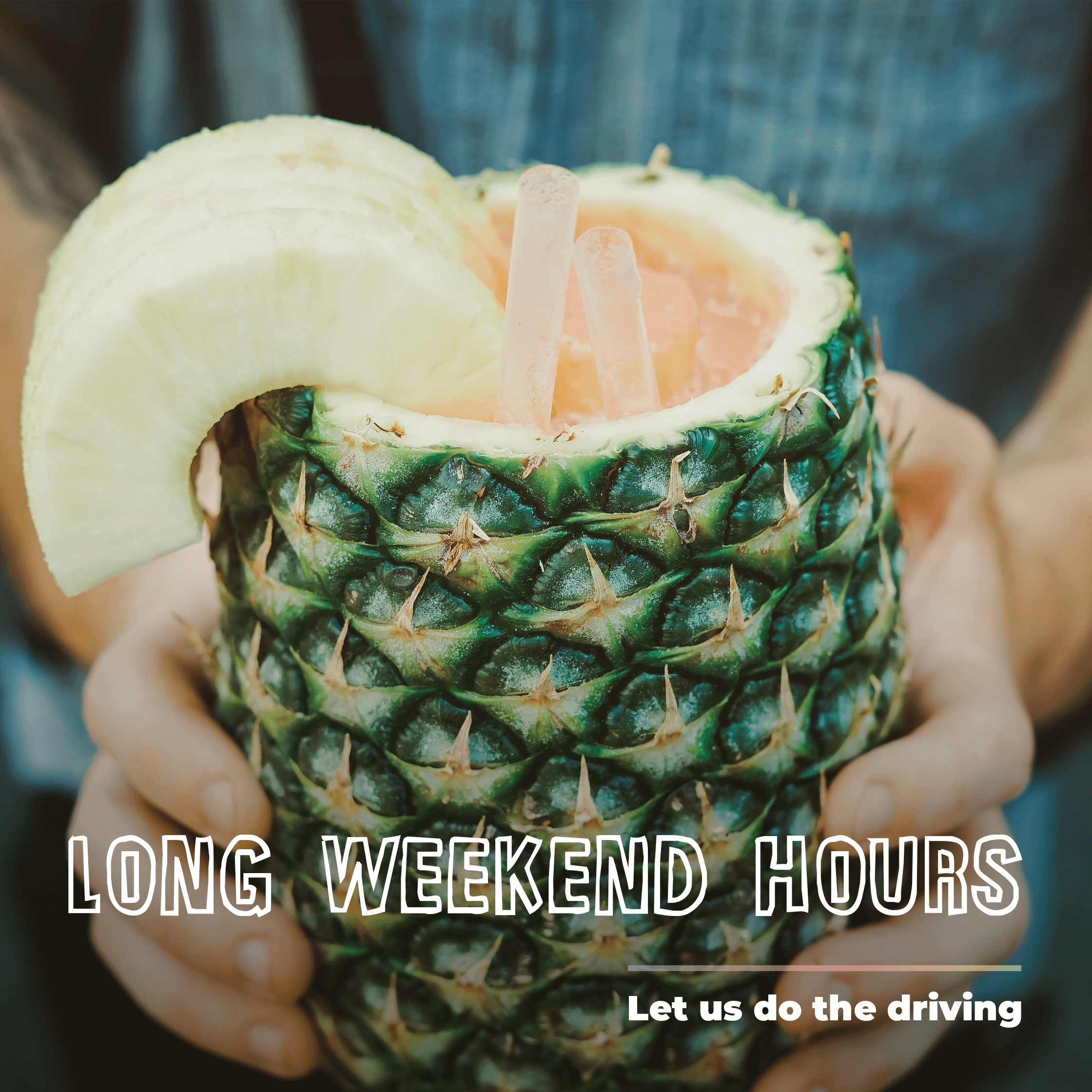Man holding pineapple drink - long weekend hours